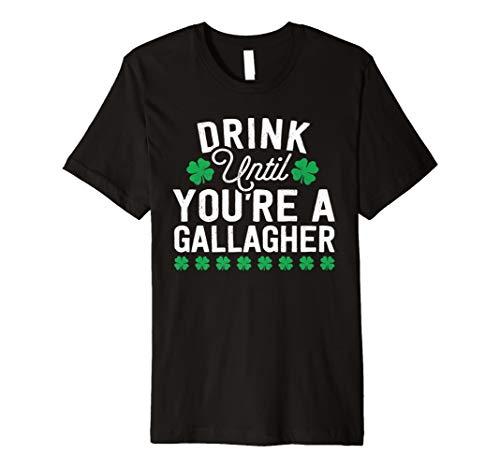 Drink bis Sie eine Gallagher–Funny ST PATRICK Tag -