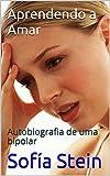 Aprendendo a amar: Autobiografia de uma bipolar (Portuguese Edition)
