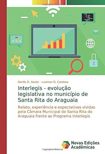 Interlegis - evolução legislativa no município de Santa Rita do Araguaia: Relato, experiência e expectativas vividas pela Câmara Municipal de Santa Rita do Araguaia frente ao Programa Interlegis