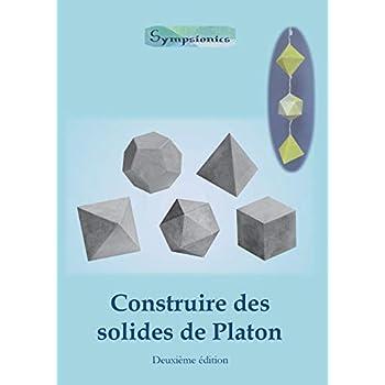 Construire des Solides de Platon: Comment construire des solides de Platon en papier ou en carton et dessiner des mod les de solides   la r gle et au compas