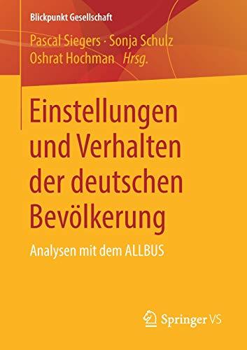 Einstellungen und Verhalten der deutschen Bevölkerung: Analysen mit dem ALLBUS (Blickpunkt Gesellschaft)