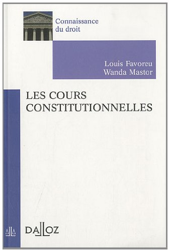 Les cours constitutionnelles - 1ère édition: Connaissance du droit