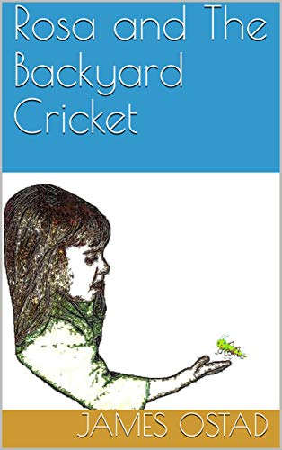 Rosa and The Backyard Cricket (The backyard stories Book 1 ...