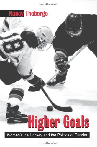 Higher Goals: Women's Ice Hockey and the Politics of Gender (SUNY series on Sport, Culture, and Social Relations) por Nancy Theberge