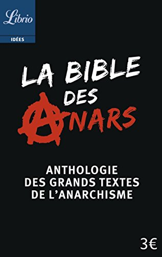 La bible des anars : Anthologie des grands textes de l'anarchisme par Christophe Verselle
