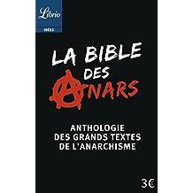 La bible des anars : Anthologie des grands textes de l'anarchisme