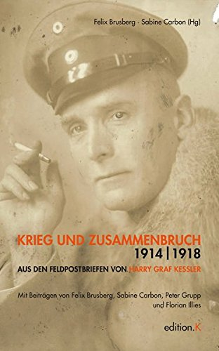 Krieg und Zusammenbruch 1914/18: Aus den Feldpostbriefen von Harry Graf Kessler
