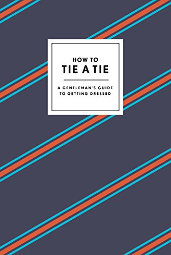 How to Tie a Tie: A Gentleman's Guide to Getting Dressed (Grooming Folding)