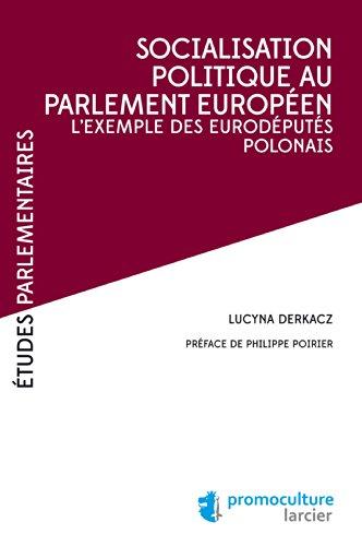 Lire en ligne Socialisation politique au Parlement européen: L'exemple des eurodéputés polonais (Études Parlementaires) epub pdf