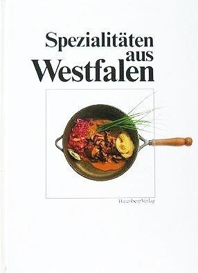 Spezialitäten aus Westfalen - Herzhaftes und Kulinarisches aus Westfalen [Illustrierte...