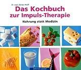 Das Kochbuch zur Impuls-Therapie: Nahrung statt Medizin - Dörten Wolff