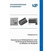 Herstellung von Stärkeschäumen unter Verwendung der Direktextrusion am Beispiel von Maisgrieß (Polymerforschung in Paderborn)