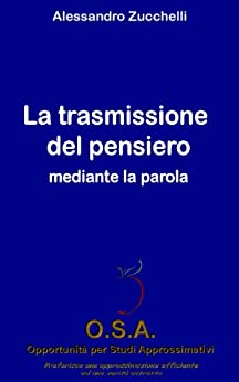 La trasmissione del pensiero mediante la parola (O.S.A. Vol. 1) di [Zucchelli, Alessandro]