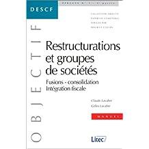 Restructurations et groupes de sociétés : Fusions, consolidation, intégration fiscale (ancienne édition)