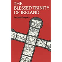 The Blessed Trinity of Ireland: Stories of St. Brigit, St. Columcille, and St. Patrick