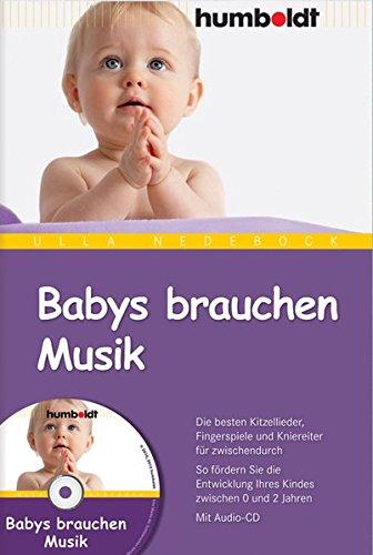 Babys brauchen Musik. Die besten Kitzellieder, Fingerspiele und Kniereiter für zwischendurch. So fördern Sie die Entwicklung Ihres Kindes zwischen 0 ... Mit Audio-CD (humboldt - Eltern & Kind)