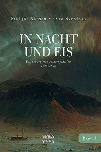 In Nacht und Eis: Die norwegische Polarexpedition 1893-1896/ Mit einem Beitrag von Kapitän Otto Sverdrup/ mit 219 Abbildungen/ Band 1