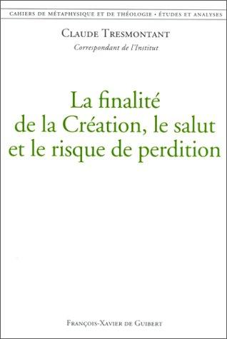 Cahiers de métaphysique et de théologie Tome 4 : La finalité de la Création, le salut et le risque de perdition par Claude Tresmontant
