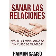 """Sanar las relaciones: Según las enseñanzas de """"Un Curso de Milagros"""" (Consciencia)"""