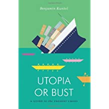 Utopia or Bust: A Guide to the Present Crisis (Jacobin) by Benjamin Kunkel (2014-03-03)