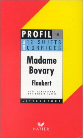 Profil littérature, profil d'une oeuvre : Flaubert : Madame Bovary (12 sujets corrigés)