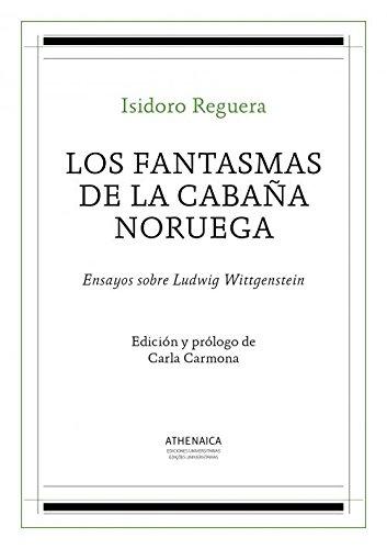 Los fantasmas de la cabaña noruega: Ensayos sobre Ludwig Wittgenstein (Estética, Teoría de las artes e Historia de las ideas)