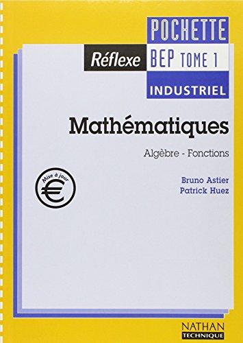 Mathématiques BEP industriel tome 1. Algèbre, fonctions