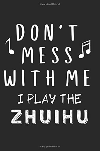 Don\'t mess with me I play the Zhuihu: Lined Journal, 120 Pages, 6 x 9, Music Instrument Gift Zhuihu Instruments, Black Matte Finish (Don\'t mess with me I play the Zhuihu Journal)