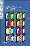 eBook Gratis da Scaricare Catalogare on line Viaggio nel mondo delle biblioteche digitali (PDF,EPUB,MOBI) Online Italiano