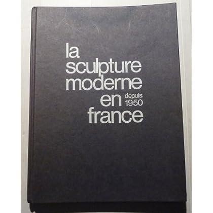 La sculpture moderne en France depuis 1950