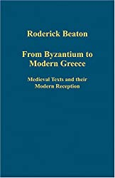 From Byzantium to Modern Greece: Medieval Texts and their Modern Reception (Variorum Collected Studies Series)