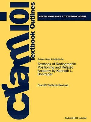 [Studyguide for Textbook of Radiographic Positioning and Related Anatomy by Bontrager, Kenneth L., ISBN 9780323054102] (By: Cram101 Textbook Reviews) [published: May, 2011]