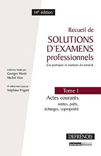 Recueil de solutions d'examens professionnels.T1 : Actes courants : ventes,prêts, échanges, copropri
