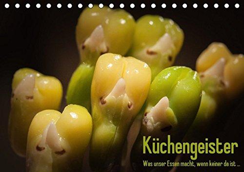 Küchengeister - Was unser Essen macht, wenn keiner da ist ... (Tischkalender 2018 DIN A5 quer): Ungewöhnliche Foodmotive aus dem Küchenalltag (Monatskalender, 14 Seiten ) (CALVENDO Lifestyle)