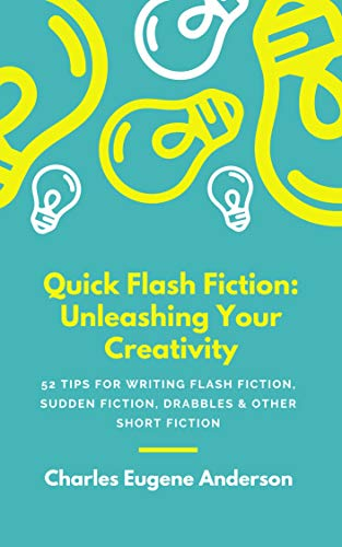 Quick Flash Fiction: Unleashing Your Creativity: 52 TIPS FOR ...