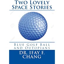 Two Lovely Space Stories (Black and White): Blue Golf Ball and Outopians