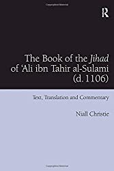 The Book of the Jihad of 'Ali ibn Tahir al-Sulami (d. 1106): Text, Translation and Commentary
