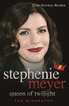Stephenie Meyer, Queen of Twilight: The Biography by [Newkey-Burden, Chas]
