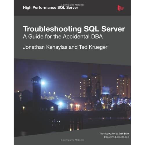 Troubleshooting SQL Server - A Guide for the Accidental DBA by Jonathan Kehayias (2011-09-26)