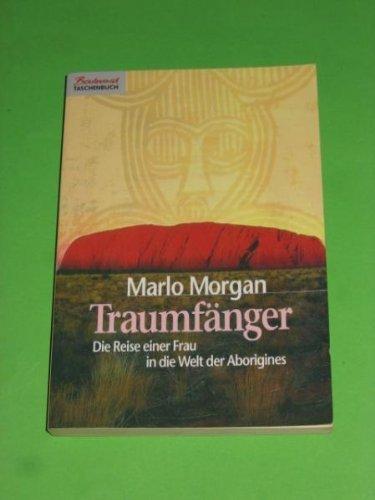 Traumfänger die Reise einer Frau in die Welt der Aborigines / Marlo Morgan. A...