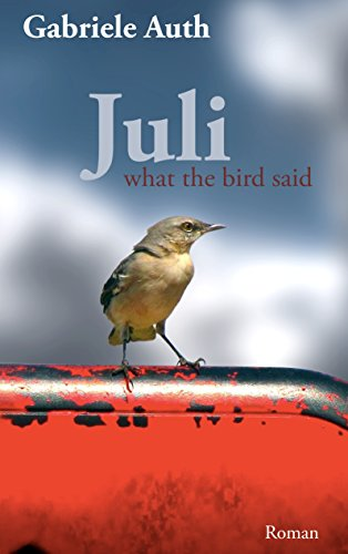 Juli: What the bird said von [Auth, Gabriele]