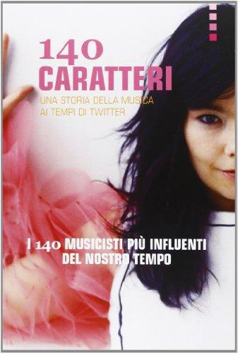 140-caratteri-una-storia-della-musica-ai-tempi-di-twitter-i-140-musicisti-piu-influenti-del-nostro-t