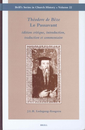 22: Theodore De Beze Le Passavant: Adition Critique, Introduction, Traduction ET Commentaire (Brill's Series in Church History) par J.L.R. Ledegang-Keegstra
