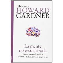 La Mente No Escolarizada (Biblioteca Howard Gardner)