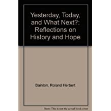 Yesterday, Today, and What Next?: Reflections on History and Hope by Roland Herbert Bainton (1979-04-03)