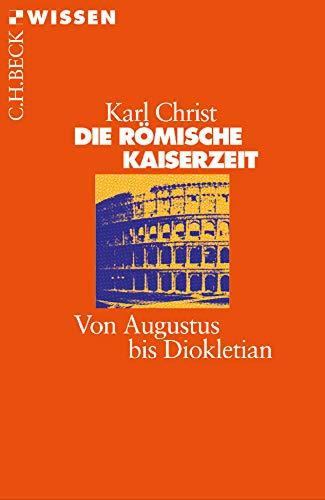 Die Römische Kaiserzeit: Von Augustus bis Diokletian (Beck'sche Reihe)