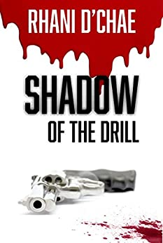 Shadow of the Drill: Born of Circumstance, Bred for Revenge (English Edition) di [D'Chae, Rhani]