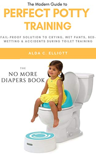 Perfect Potty Training: Fail-proof Solution to Crying, Wet Pants, Bed wetting & Accidents during Toilet Training [The No more Diapers book] (English Edition)