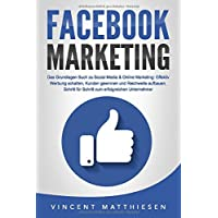 FACEBOOK MARKETING - Das Grundlagen Buch zu Social Media & Online Marketing: Effektiv Werbung schalten, Kunden gewinnen…