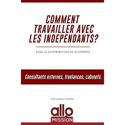Comment travailler avec les indépendants ?: Consultants externes, freelances, cabinets